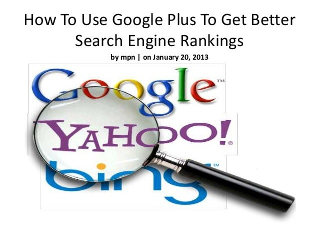 How To Use Google Plus To Get Better      Search Engine Rankings           by mpn | on January 20, 2013