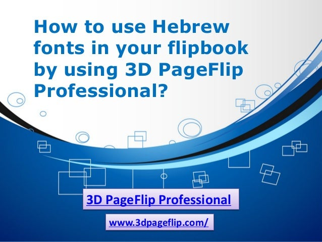 How to use Hebrew fonts in your flipbook by using 3D PageFlip Professional? 3D PageFlip Professional www.3dpageflip.com/