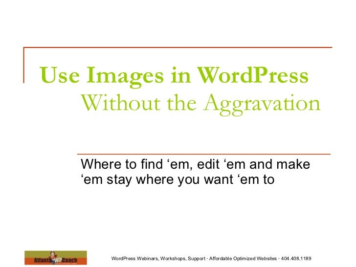 Use Images in WordPress   Without the Aggravation  Where to find 'em, edit 'em and make 'em stay where you want 'em to