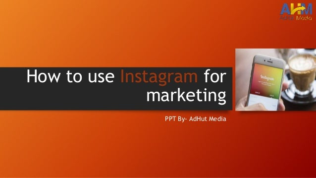 How to use Instagram for marketing PPT By- AdHut Media