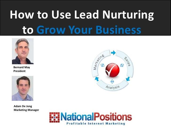 How to Use Lead Nurturing  to Grow Your BusinessBernard MayPresidentAdam De JongMarketing Manager