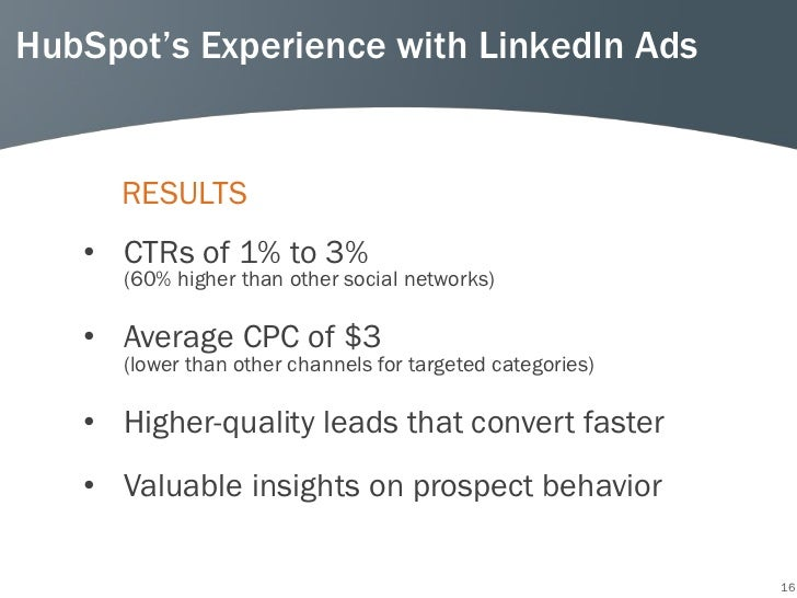 HubSpot's Experience with LinkedIn Ads     RESULTS   • CTRs of 1% to 3%      (60% higher than other social networks)   • A...