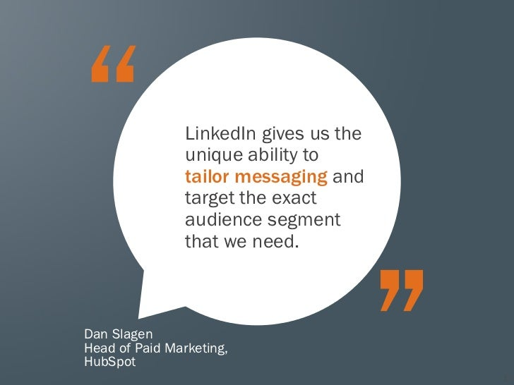 LinkedIn gives us the                unique ability to                tailor messaging and                target the exact...