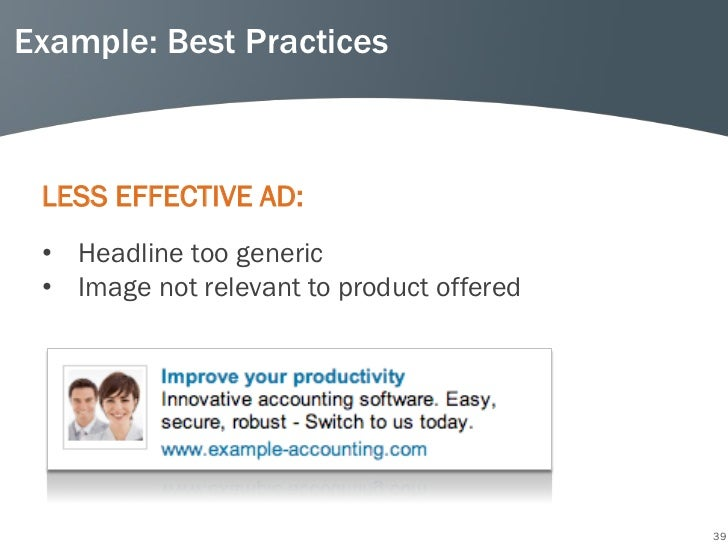 Example: Best Practices LESS EFFECTIVE AD: • Headline too generic • Image not relevant to product offered                 ...