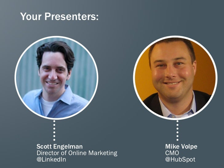 Your Presenters:   Scott Engelman                 Mike Volpe   Director of Online Marketing   CMO   @LinkedIn             ...