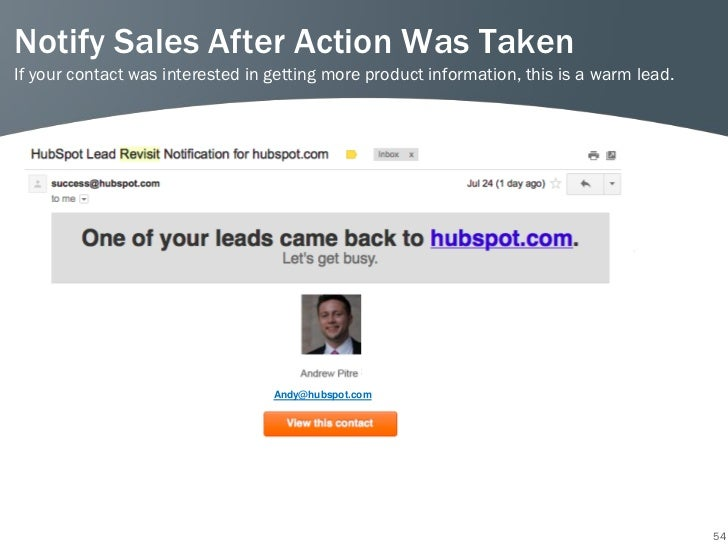 Notify Sales After Action Was TakenIf your contact was interested in getting more product information, this is a warm lead...