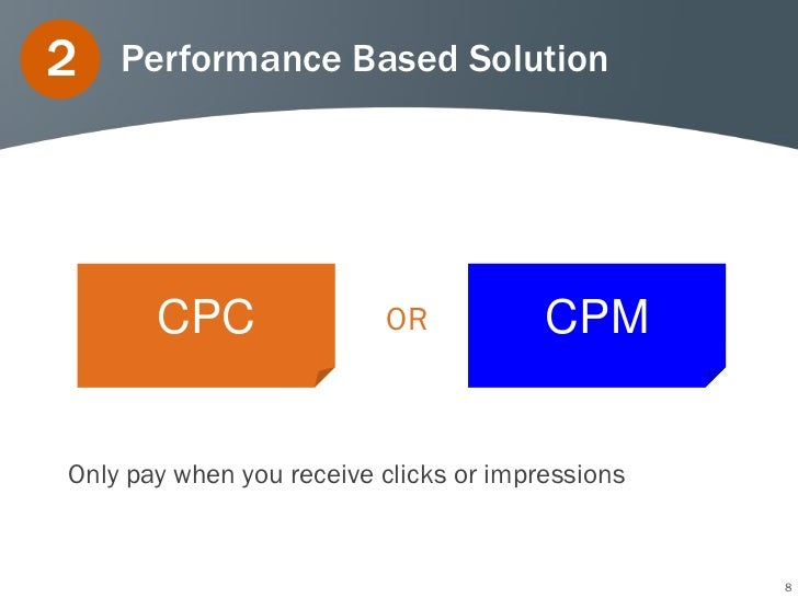 2       Performance Based Solution         CPC              OR            CPM    3Only pay when you receive clicks or impr...