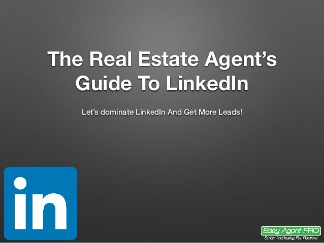 The Real Estate Agent's Guide To LinkedIn Let's dominate LinkedIn And Get More Leads!