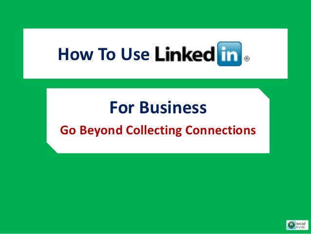 How To Use        For BusinessGo Beyond Collecting Connections