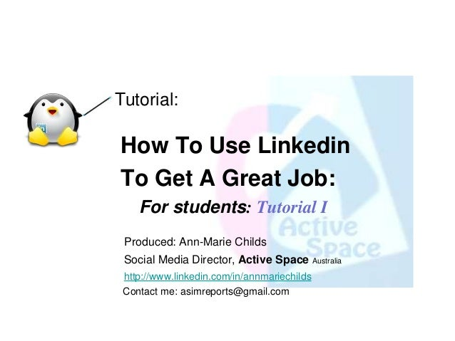 Tutorial:How To Use LinkedinTo Get A Great Job:    For students: Tutorial I Produced: Ann-Marie Childs Social Media Direct...