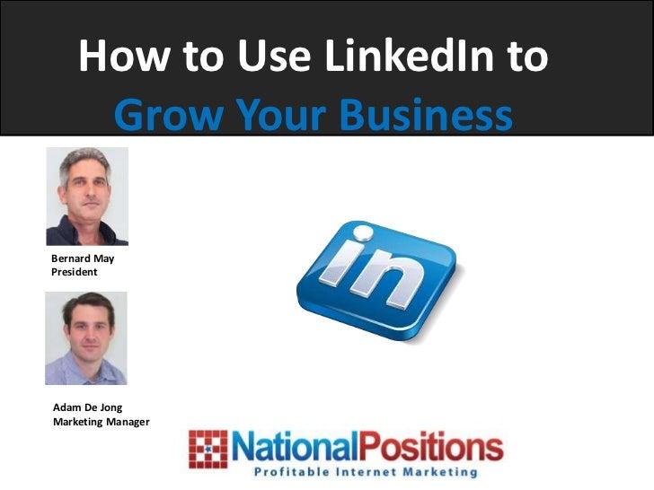 How to Use LinkedIn to     Grow Your BusinessBernard MayPresidentAdam De JongMarketing Manager