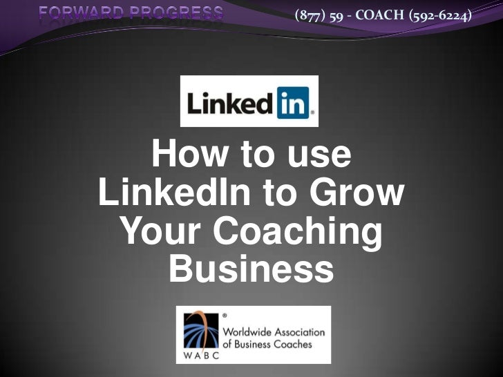(877) 59 - COACH (592-6224)   How to useLinkedIn to Grow Your Coaching    Business