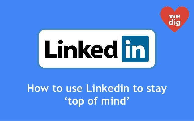 How to use Linkedin to stay 'top of mind'