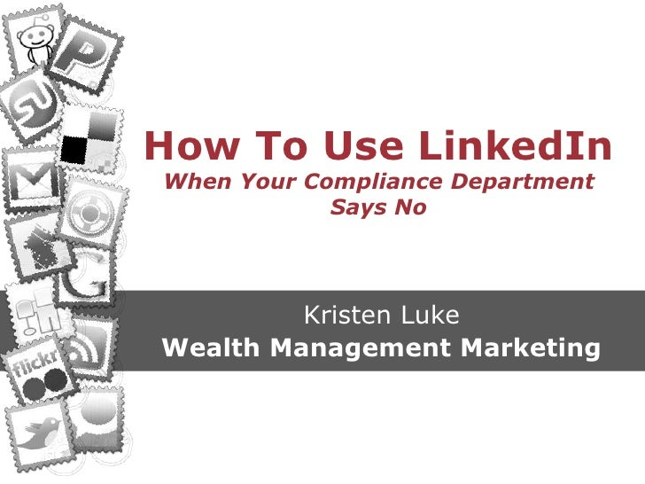 How To Use LinkedIn When Your Compliance Department Says No<br />Kristen Luke<br />Wealth Management Marketing<br />