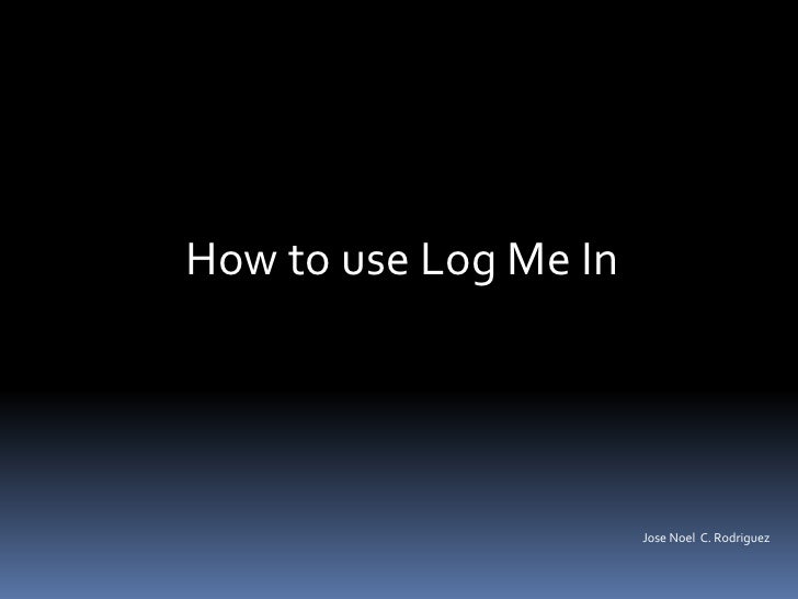 How to use Log Me In                       Jose Noel C. Rodriguez