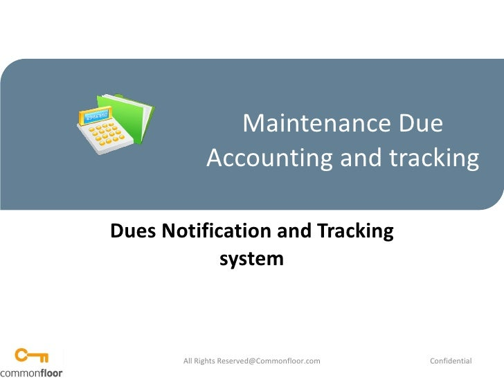 Maintenance Due Accounting and tracking Dues Notification and Tracking system All Rights Reserved@Commonfloor.com Confiden...