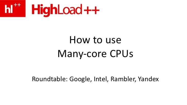 How to use Many-core CPUs Roundtable: Google, Intel, Rambler, Yandex