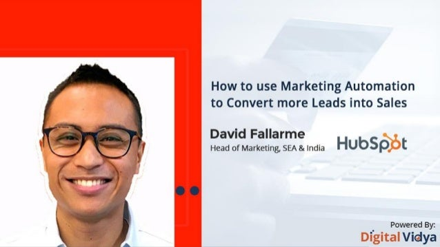 How To Use Marketing Automation To Convert More Leads to Sales David Fallarme Marketing @ HubSpot