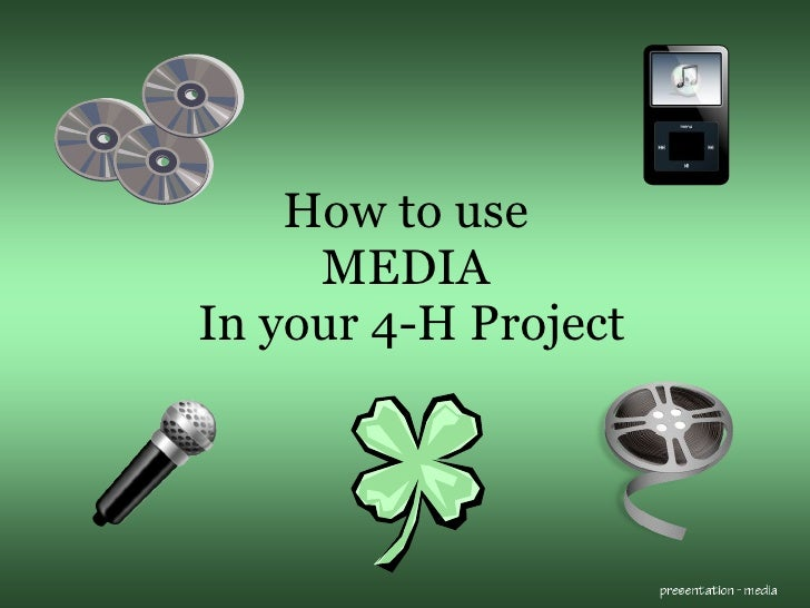 How to use  MEDIA  In your 4-H Project