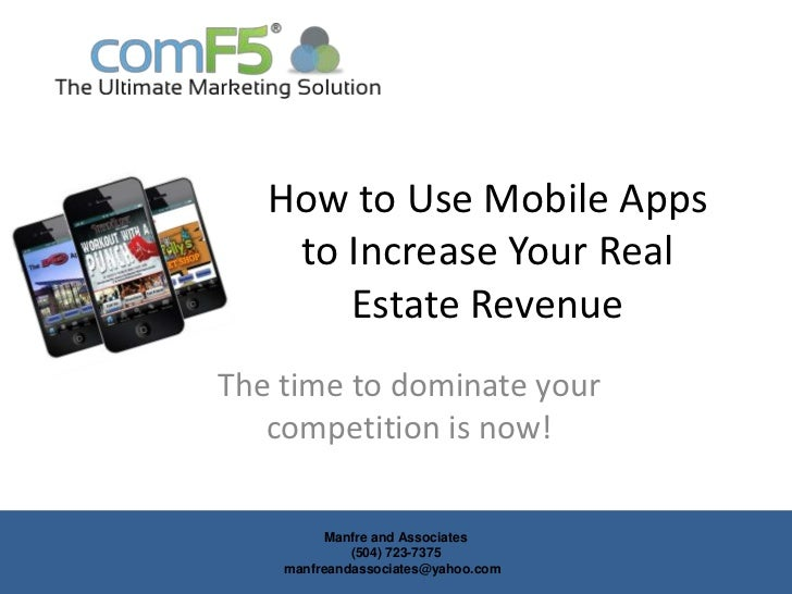How to Use Mobile Apps    to Increase Your Real       Estate RevenueThe time to dominate your   competition is now!       ...
