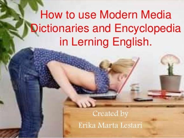 How to use Modern Media Dictionaries and Encyclopedia in Lerning English. Created by Erika Marta Lestari