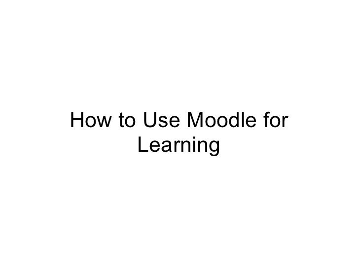 How to Use Moodle for      Learning