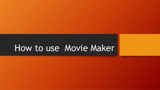 How to use Movie Maker