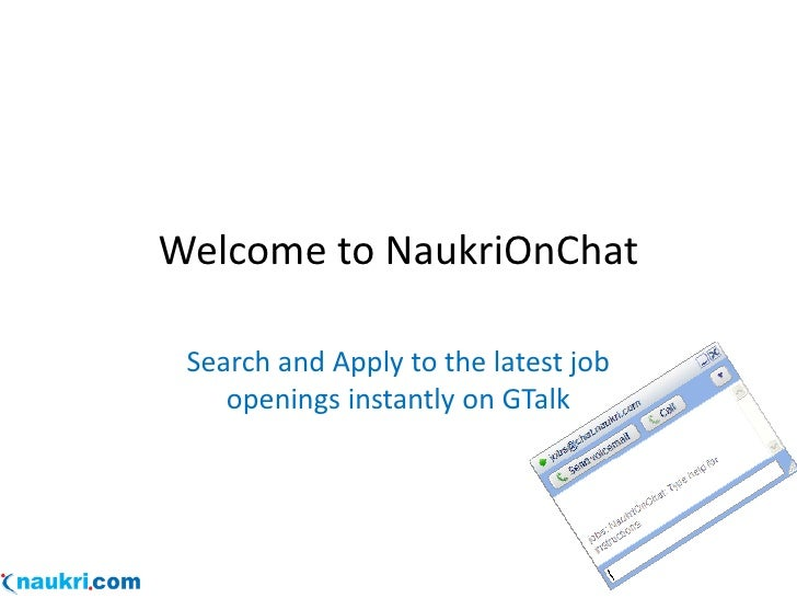 Welcome to NaukriOnChat   Search and Apply to the latest job     openings instantly on GTalk