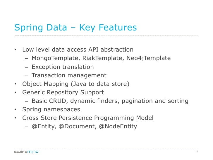 Spring Data – Key Features• Low level data access API abstraction   – MongoTemplate, RiakTemplate, Neo4jTemplate   – Excep...