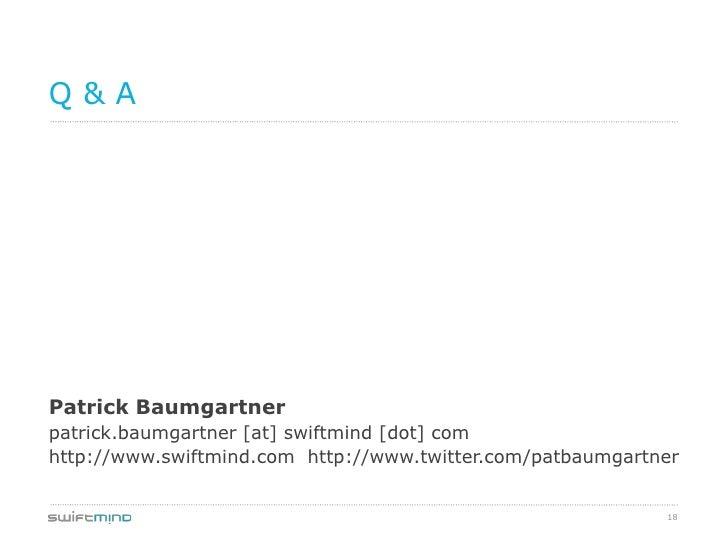 Q&APatrick Baumgartnerpatrick.baumgartner [at] swiftmind [dot] comhttp://www.swiftmind.com http://www.twitter.com/patbaumg...