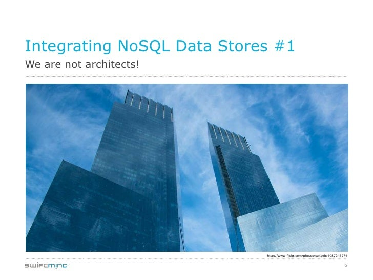 Integrating NoSQL Data Stores #1We are not architects!                            http://www.flickr.com/photos/sakeeb/4087...