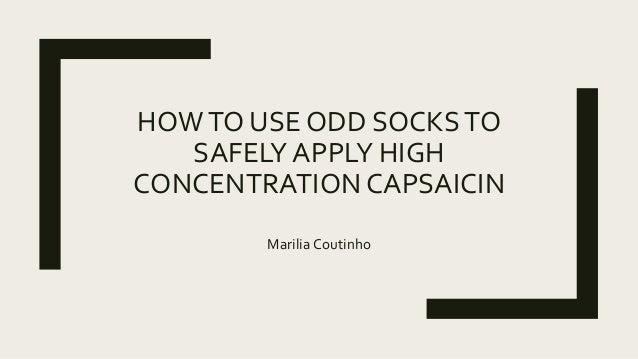HOWTO USE ODD SOCKSTO SAFELY APPLY HIGH CONCENTRATION CAPSAICIN Marilia Coutinho