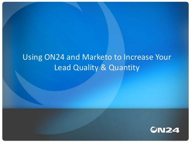 How to Use ON24 and Marketo to Increase Your Lead Quality and Quantity