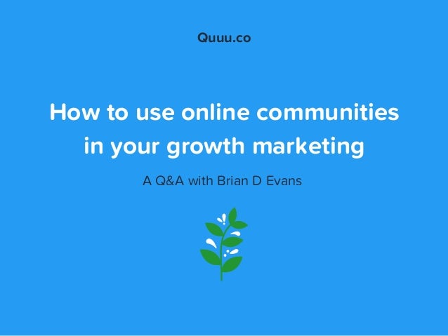 How to use online communities in your growth marketing A Q&A with Brian D Evans Quuu.co