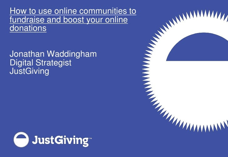 How to use online communities to fundraise and boost your online donations   Jonathan Waddingham Digital Strategist JustGi...