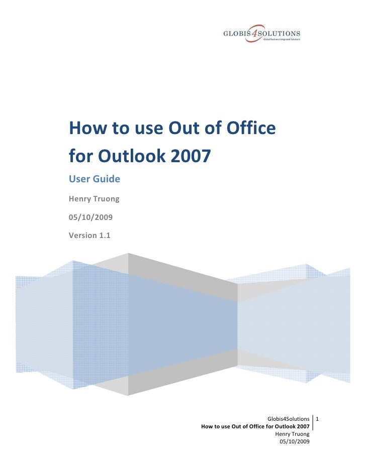 How to use Out of Office for Outlook 2007 User Guide Henry Truong  05/10/2009  Version 1.1                                ...