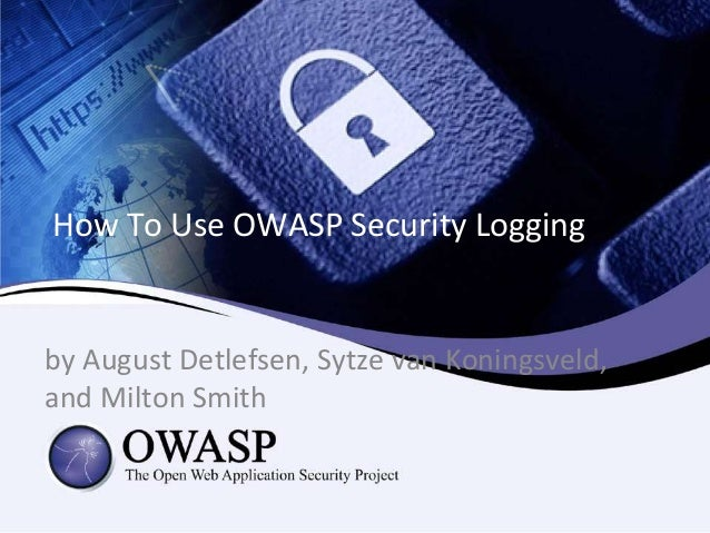 How To Use OWASP Security Logging by August Detlefsen, Sytze van Koningsveld, and Milton Smith