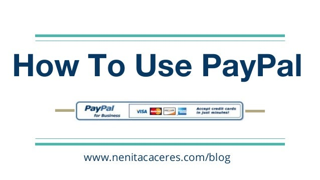 How To Use PayPal www.nenitacaceres.com/blog