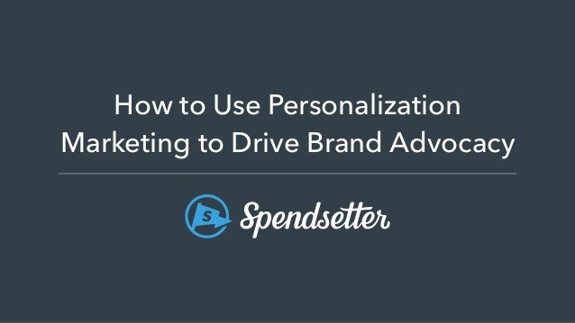 How to Use Personalization Marketing to Drive Brand Advocacy