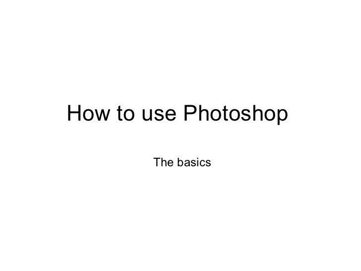 How to use Photoshop  The basics