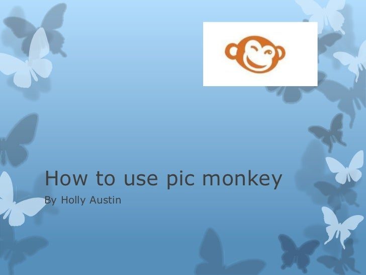 How to use pic monkeyBy Holly Austin