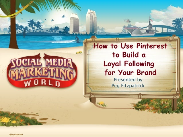 How to Use Pinterest to Build a Loyal Following for your Brand by Peg Fitzpatrick for #SMMW15