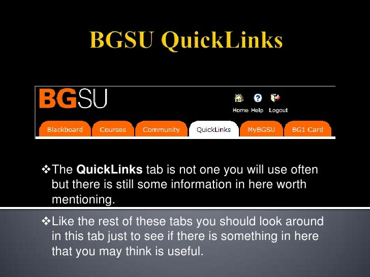 BGSU QuickLinks<br /><ul><li>The QuickLinks tab is not one you will use often but there is still some information in here ...