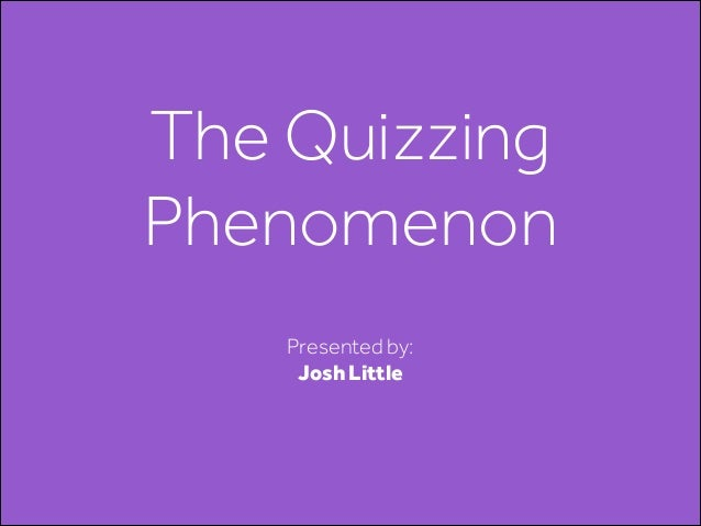 The Quizzing Phenomenon Presented by: Josh Little