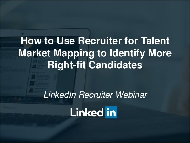 How to Use Recruiter for Talent Market Mapping to Identify More Right-fit Candidates LinkedIn Recruiter Webinar
