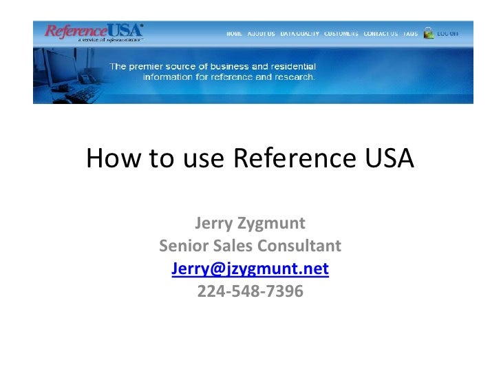 How to use Reference USA<br />Jerry Zygmunt<br />Senior Sales Consultant <br />Jerry@jzygmunt.net<br />224-548-7396<br />