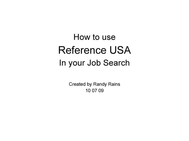 How to use Reference USA In your Job Search Created by Randy Rains 10 07 09