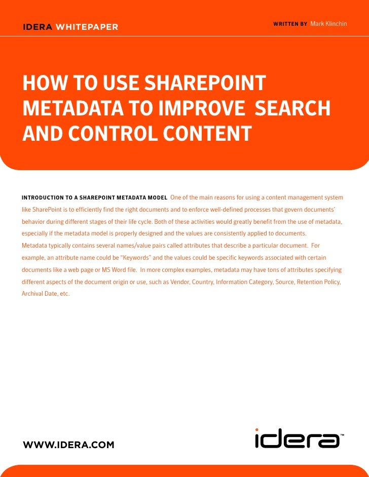 written BY Mark KlinchinIDERA WHITEPAPERHow to Use sHarePointMetadata to iMProve searcHand control contentintrodUction to ...