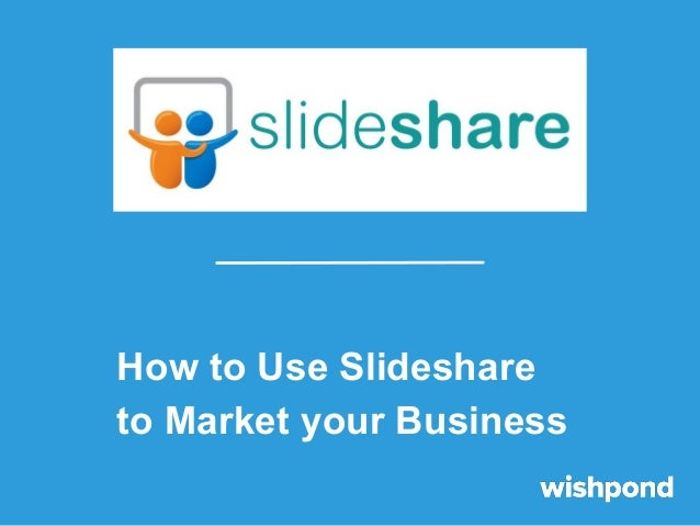 How to Use Slideshare to Market your Business