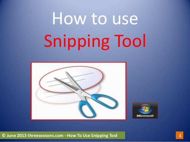 How to useSnipping Tool© June 2013 threeseasons.com - How To Use Snipping Tool 1